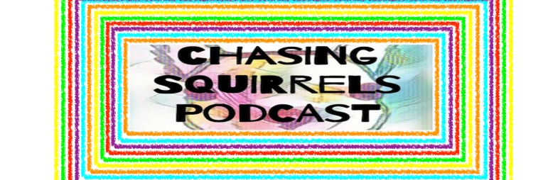 #chasing squirrels podcast copy